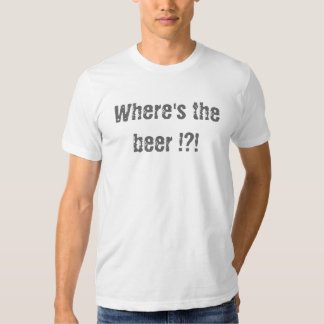 Where's the beer? tshirt