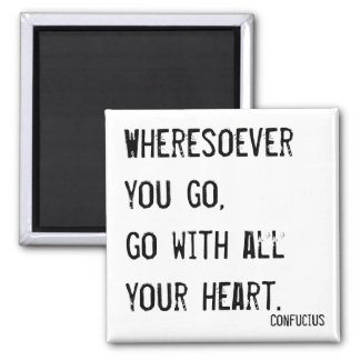 Wheresoever you go, go with all your heart square magnet