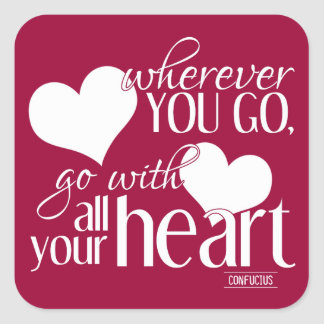 Wherever You Go, Go With All Your Heart Square Sticker