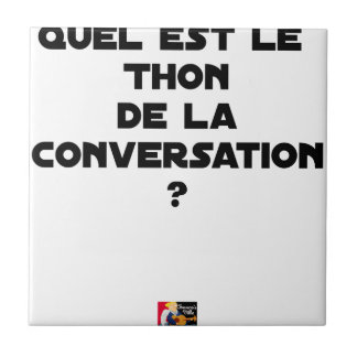 WHICH IS THE TUNA OF THE CONVERSATION CERAMIC TILE
