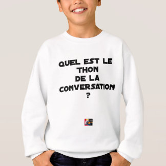 WHICH IS THE TUNA OF THE CONVERSATION SWEATSHIRT