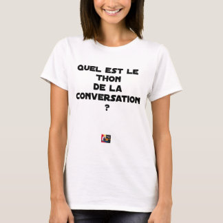 WHICH IS THE TUNA OF THE CONVERSATION T-Shirt