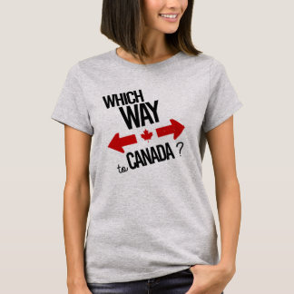 Which way to Canada -- -  - Political - T-Shirt