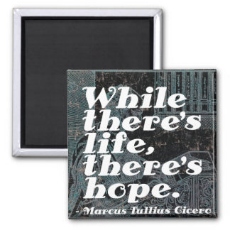 While there's life, there's hope - Cicero Quote Magnet