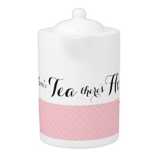 While there's tea, there's hope Teapot