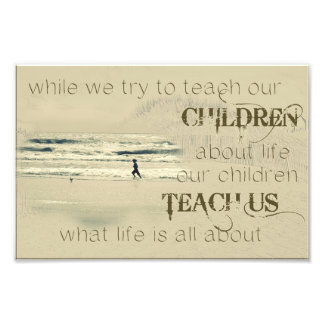 While We Try To Teach Our Children About Life Photo Print