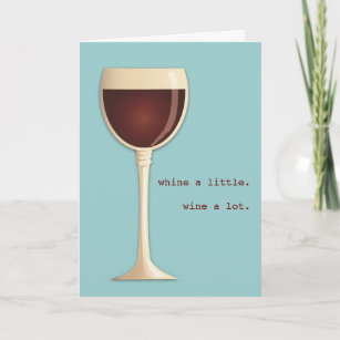 Whine A Little Wine Lot Happy Birthday Card