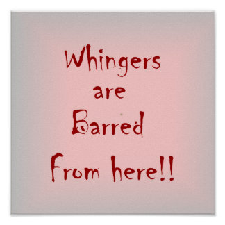"""""""Whingers Are Barred From Here""""  >  Poster Prints"""