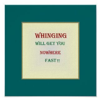 """""""Whinging will get you nowhere""""Poster Poster"""