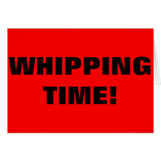WHIPPING TIME! CARD