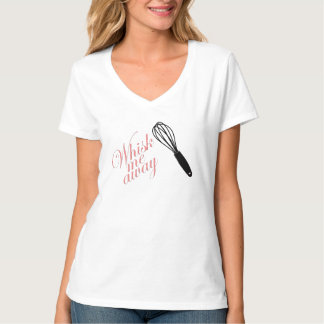 Whisk Me Away From All This T-Shirt