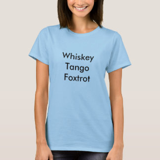 Whiskey Tango Foxtrot for women T-Shirt