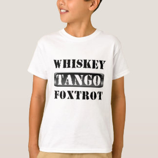 Whiskey Tango Foxtrot WTF T Shirts