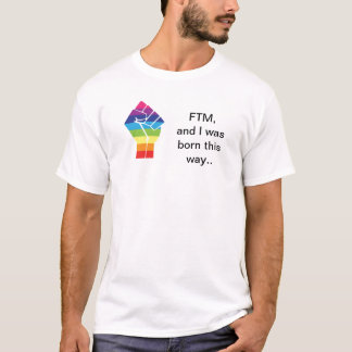 White - FTM and I was born this way T-Shirt