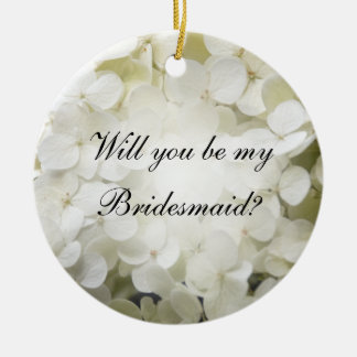 White Hydrangea Will You Be My Bridesmaid Ceramic Ornament