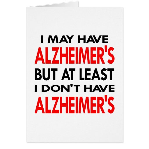 White May Have Alzheimers Greeting Card