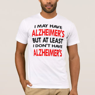 White May Have Alzheimers T-Shirt