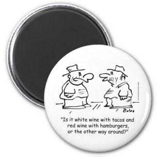 White wine with tacos red wine with hamburgers 6 cm round magnet