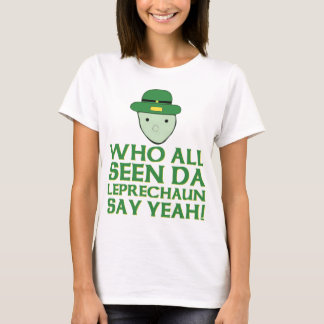 Who All Seen Da Leprechaun Say Yeah Meme T-Shirt