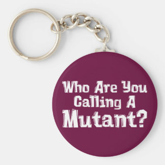 Who Are You Calling A Mutant Gifts Basic Round Button Key Ring