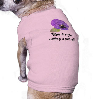 """"""" Who are you calling a pansy?"""" custom dog shirt"""