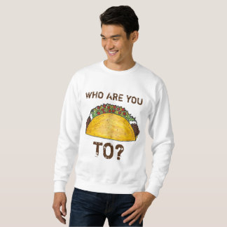 Who Are You Taco (Talking) To? Tacos Sweatshirt