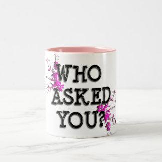 WHO ASKED YOU MUG