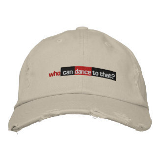 Who Can Dance To That? Embroidered Hat
