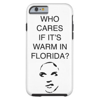 Who cares if it's warm in Florida fun phone case Tough iPhone 6 Case