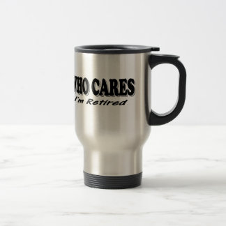Who Cares - I'm Retired Mugs