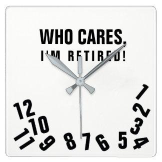 Who Cares, I'm Retried! Square Wall Clock