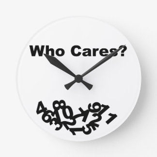 Who Cares? Round Clock