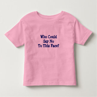Who Could Say No To This Face? T Shirts
