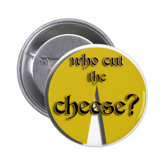 Who Cut The Cheese? 6 Cm Round Badge