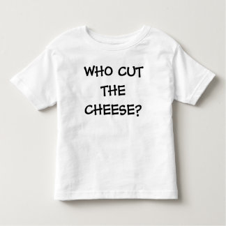 WHO CUT THE CHEESE? TODDLER T-Shirt