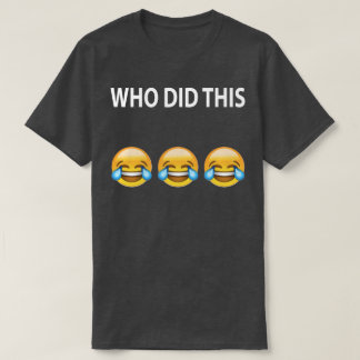 WHO DID THIS Joke T-Shirt