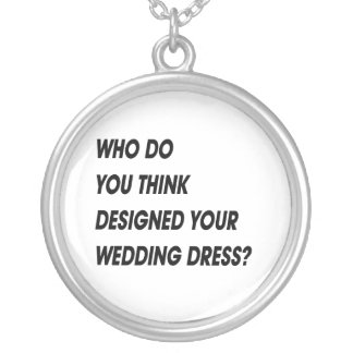 WHO DO YOU THINK DESIGNED YOUR WEDDING DRESS NECKLACE
