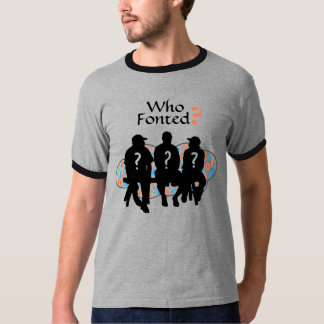 """Who Fonted?"" for Font and Typography Lovers T-Shirt"