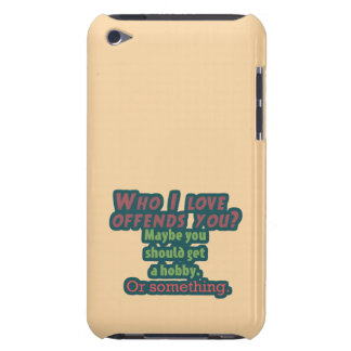 Who I Love Offends You? iPod Touch Cover