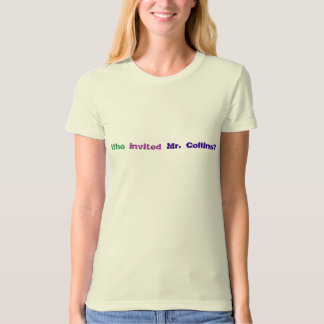 Who invited Mr. Collins? T-Shirt