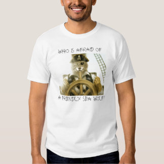 WHO IS AFRAID OF A FRIENDLY SEA WOLF? T SHIRT