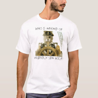 WHO IS AFRAID OF A FRIENDLY SEA WOLF? T-Shirt