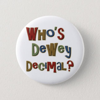Who is Dewey Decimal 6 Cm Round Badge