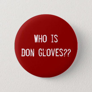 Who is Don Gloves?? 6 Cm Round Badge