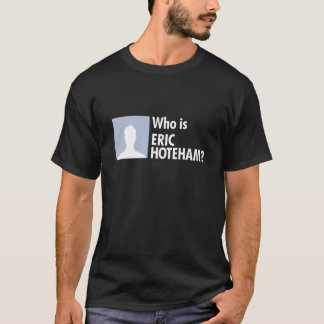 Who is Eric Hoteham? T-Shirt