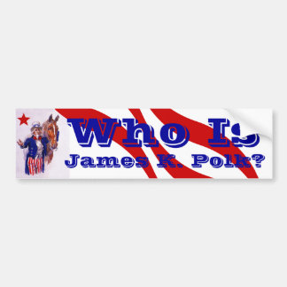 Who is James K. Polk? History dark horse candidate Bumper Sticker