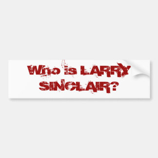 Who is LARRY SINCLAIR? Bumper Sticker