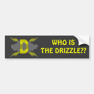 WHO IS THE DRIZZLE? BUMPER STICKER