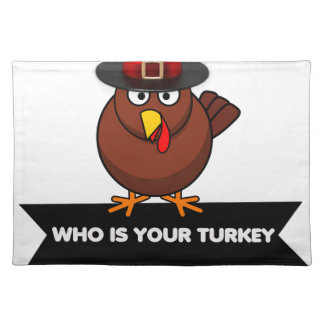 who is your turkey, Thanksgiving gift design shirt Placemat
