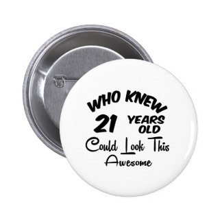 Who Knew 21 Years Old. 6 Cm Round Badge
